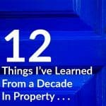 Property Investor. Property Mentor. Buy To Let Landlord. 12 Things I've Learned From A Decade As A Property Investor