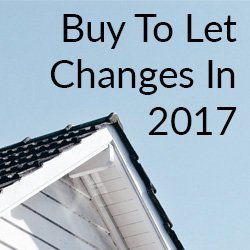 Buy To Let Changes In 2017 – Is Buy To Let Dead?