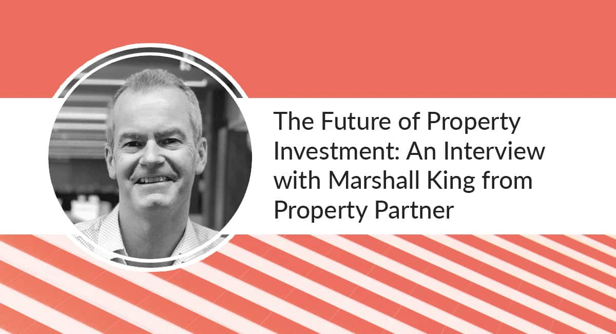 "Text says, ""The Future of Property Investment: An Interview with Marshall King from Property Partner"" next to a headshot of Marshall King, CEO of Property Partner"