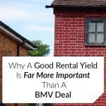 Why a Good Rental Yield is More Important Than a BMV Deal
